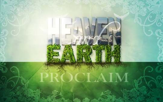 heaven and earth proclaim